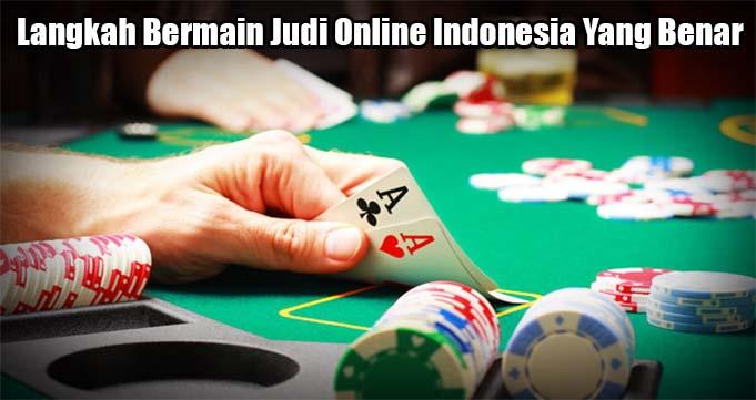 Langkah Bermain Judi Online Indonesia Yang Benar