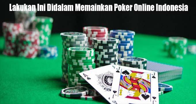 Lakukan Ini Didalam Memainkan Poker Online Indonesia