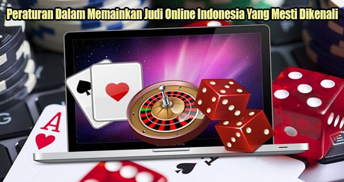 Peraturan Dalam Memainkan Judi Online Indonesia Yang Mesti Dikenali