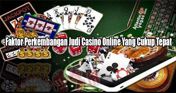 Faktor Perkembangan Judi Casino Online Yang Cukup Tepat